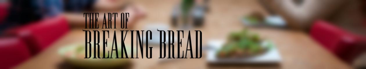 The Art of Breaking Bread